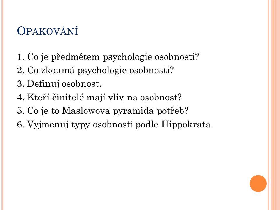 O PAKOVÁNÍ 1. Co je předmětem psychologie osobnosti? 2. Co zkoumá psychologie osobnosti? 3. Definuj osobnost. 4. Kteří činitelé mají vliv na osobnost?