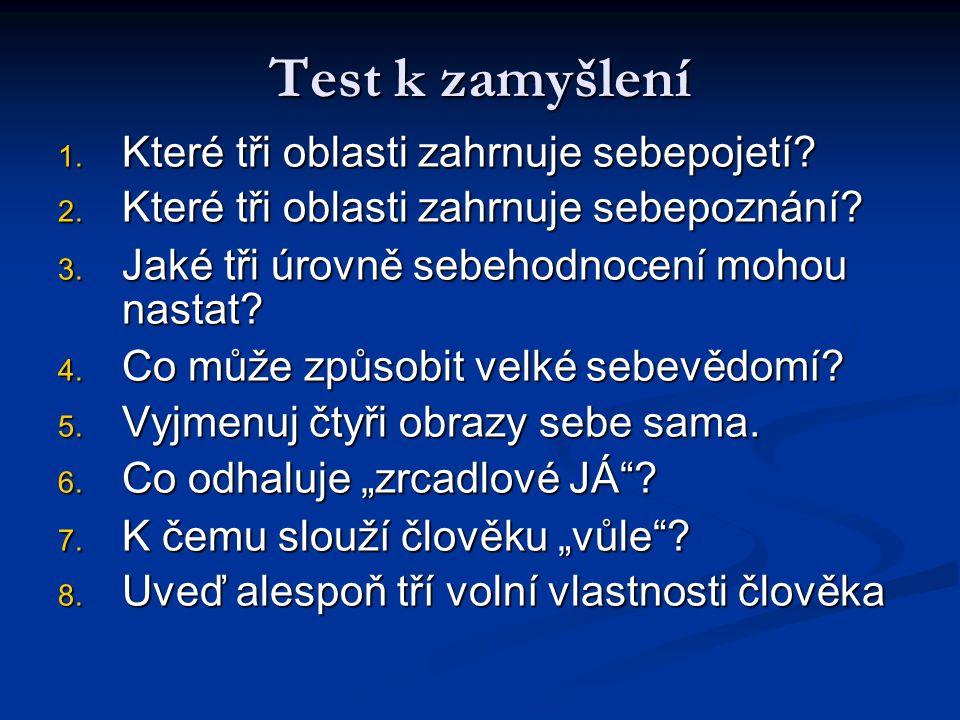 Test k zamyšlení 1. Které tři oblasti zahrnuje sebepojetí.