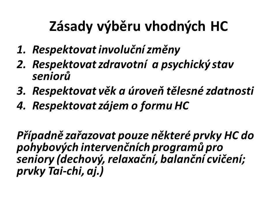 Zásady výběru vhodných HC 1.Respektovat involuční změny 2.Respektovat zdravotní a psychický stav seniorů 3.Respektovat věk a úroveň tělesné zdatnosti 4.Respektovat zájem o formu HC Případně zařazovat pouze některé prvky HC do pohybových intervenčních programů pro seniory (dechový, relaxační, balanční cvičení; prvky Tai-chi, aj.)
