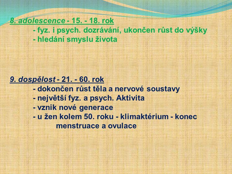 8. adolescence - 15. - 18. rok - fyz. i psych.
