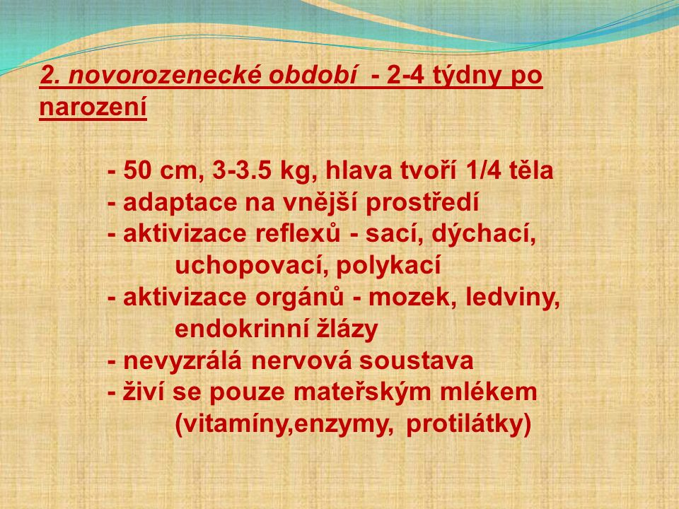 3.kojenecké období - do konce 1. roku - 75 cm, 10 k - potrava - mateř.