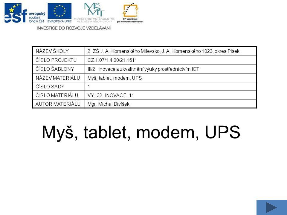 Myš, tablet, modem, UPS NÁZEV ŠKOLY2. ZŠ J. A. Komenského Milevsko, J.