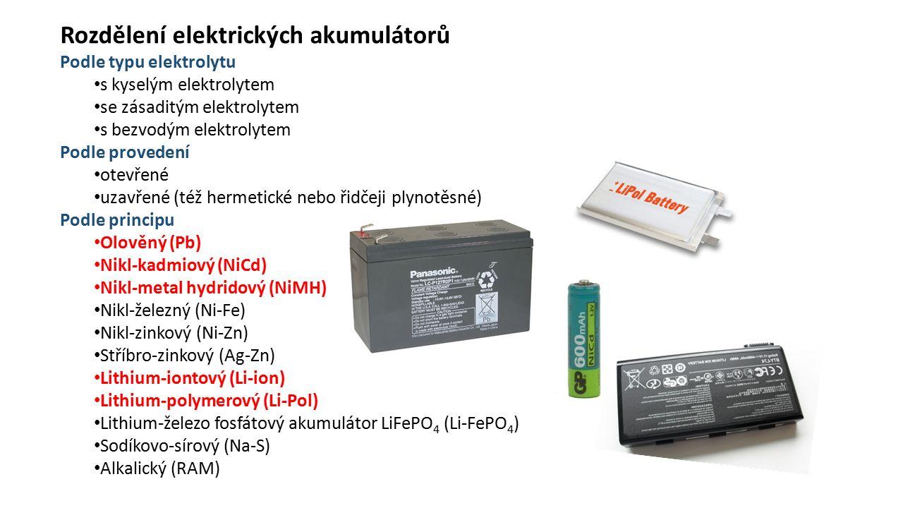 Rozdělení elektrických akumulátorů Podle typu elektrolytu s kyselým elektrolytem se zásaditým elektrolytem s bezvodým elektrolytem Podle provedení otevřené uzavřené (též hermetické nebo řidčeji plynotěsné) Podle principu Olověný (Pb) Nikl-kadmiový (NiCd) Nikl-metal hydridový (NiMH) Nikl-železný (Ni-Fe) Nikl-zinkový (Ni-Zn) Stříbro-zinkový (Ag-Zn) Lithium-iontový (Li-ion) Lithium-polymerový (Li-Pol) Lithium-železo fosfátový akumulátor LiFePO 4 (Li-FePO 4 ) Sodíkovo-sírový (Na-S) Alkalický (RAM)