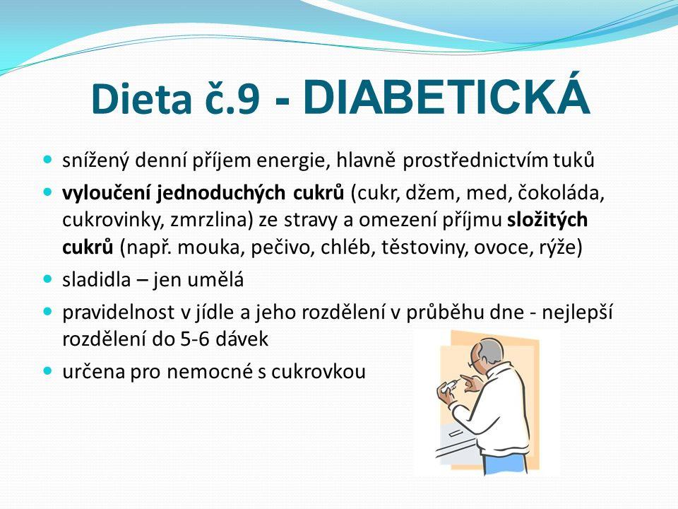 Dieta č.9 - DIABETICKÁ snížený denní příjem energie, hlavně prostřednictvím tuků vyloučení jednoduchých cukrů (cukr, džem, med, čokoláda, cukrovinky, zmrzlina) ze stravy a omezení příjmu složitých cukrů (např.