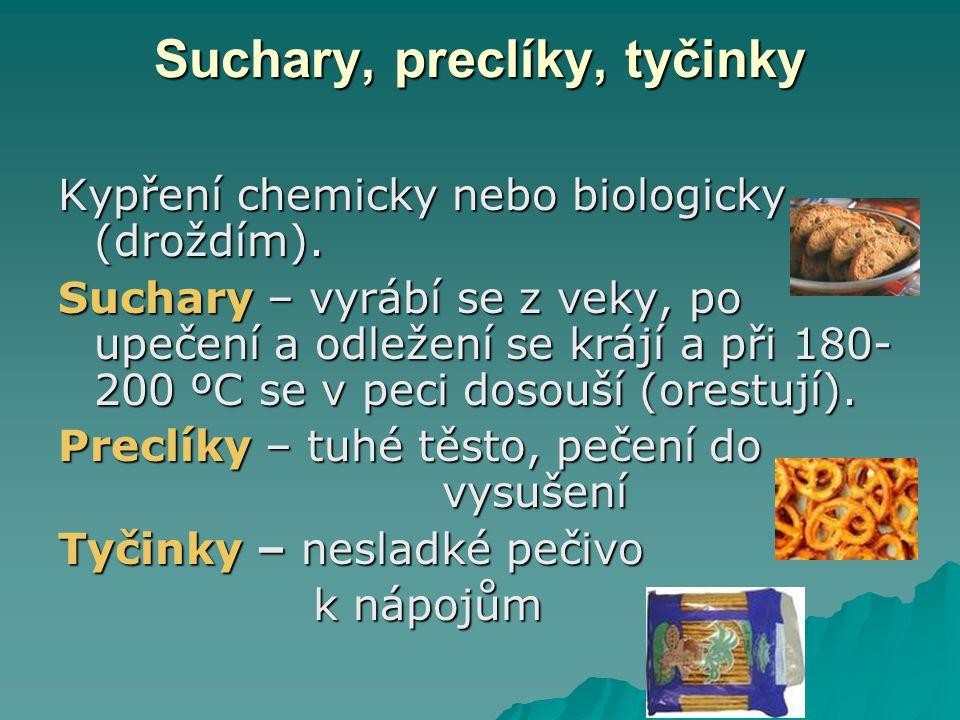 Suchary, preclíky, tyčinky Kypření chemicky nebo biologicky (droždím).