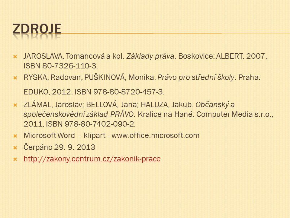  JAROSLAVA, Tomancová a kol. Základy práva. Boskovice: ALBERT, 2007, ISBN 80-7326-110-3.