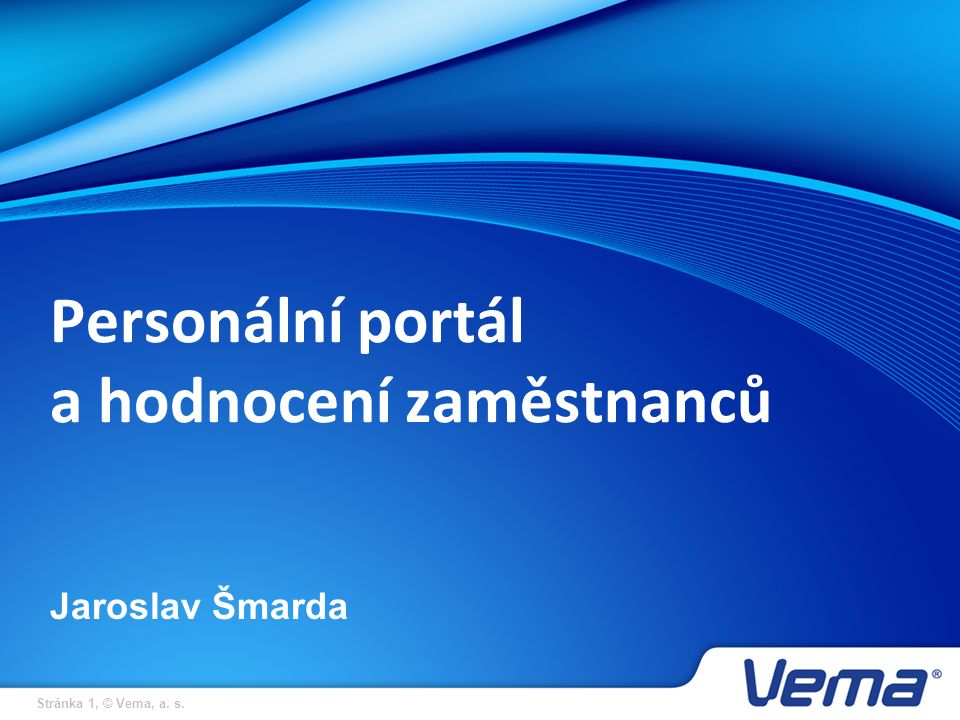 Stránka 1, © Vema, a. s. Personální portál a hodnocení zaměstnanců Jaroslav Šmarda