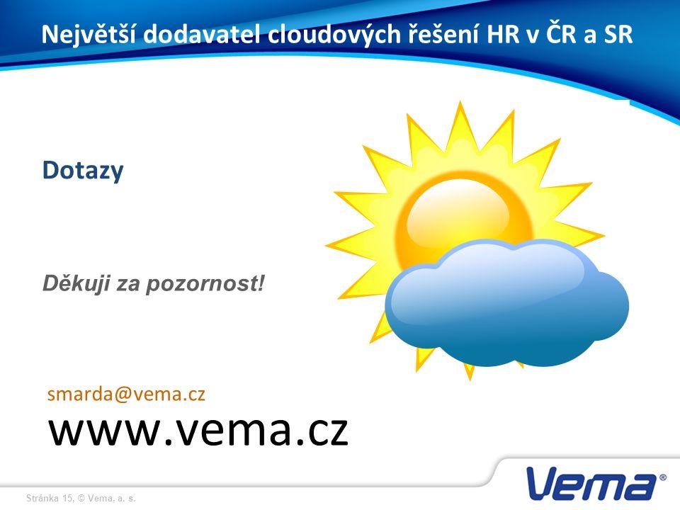 Stránka 15, © Vema, a. s. Dotazy smarda@vema.cz www.vema.cz Děkuji za pozornost.