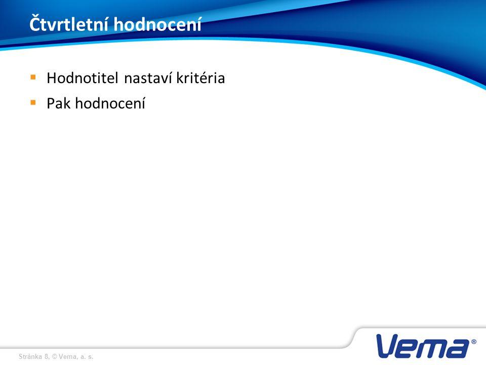 Stránka 8, © Vema, a. s. Čtvrtletní hodnocení  Hodnotitel nastaví kritéria  Pak hodnocení