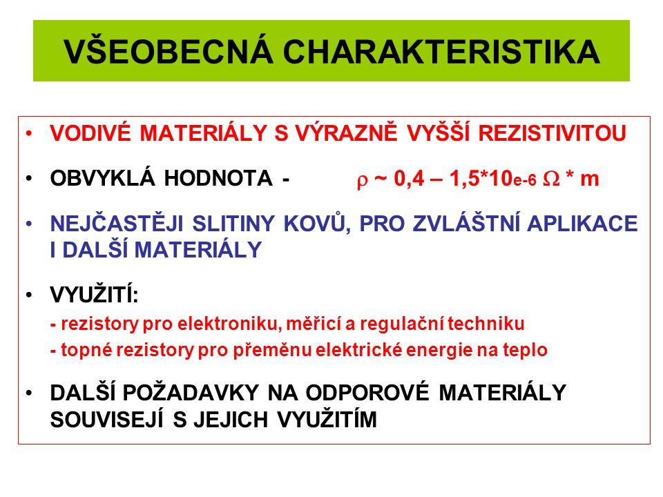 VŠEOBECNÁ CHARAKTERISTIKA VODIVÉ MATERIÁLY S VÝRAZNĚ VYŠŠÍ REZISTIVITOU OBVYKLÁ HODNOTA -  ~ 0,4 – 1,5*10 e-6  * m NEJČASTĚJI SLITINY KOVŮ, PRO ZVL