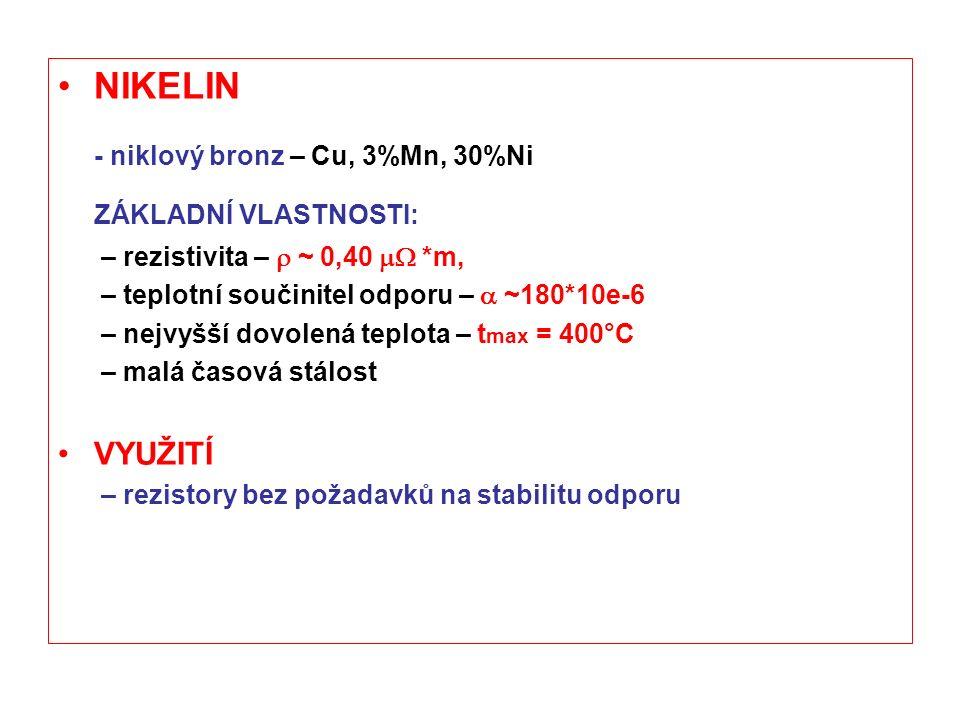 NIKELIN - niklový bronz – Cu, 3%Mn, 30%Ni ZÁKLADNÍ VLASTNOSTI: – rezistivita –  ~ 0,40  *m, – teplotní součinitel odporu –  ~180*10e-6 – nejvyšší