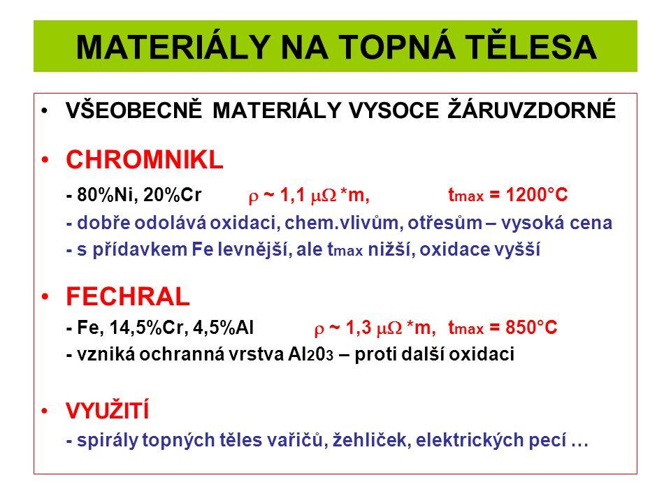 MATERIÁLY NA TOPNÁ TĚLESA VŠEOBECNĚ MATERIÁLY VYSOCE ŽÁRUVZDORNÉ CHROMNIKL - 80%Ni, 20%Cr  ~ 1,1  *m, t max = 1200°C - dobře odolává oxidaci, chem.