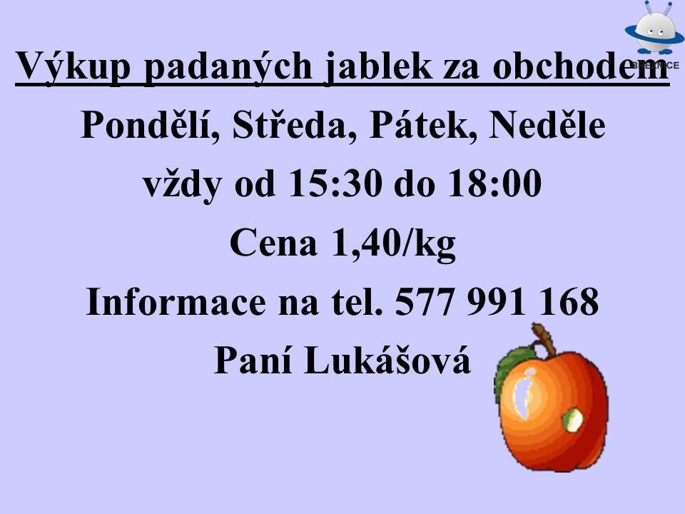 Výkup padaných jablek za obchodem Pondělí, Středa, Pátek, Neděle vždy od 15:30 do 18:00 Cena 1,40/kg Informace na tel. 577 991 168 Paní Lukášová
