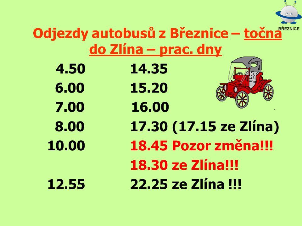 Odjezdy autobusů z Březnice – točna do Zlína – prac. dny 4.5014.35 6.0015.20 7.00 16.00 8.0017.30 (17.15 ze Zlína) 10.0018.45 Pozor změna!!! 18.30 ze