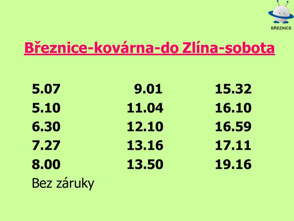 Březnice-kovárna-do Zlína-sobota 5.07 9.0115.32 5.1011.0416.10 6.3012.1016.59 7.2713.1617.11 8.0013.5019.16 Bez záruky