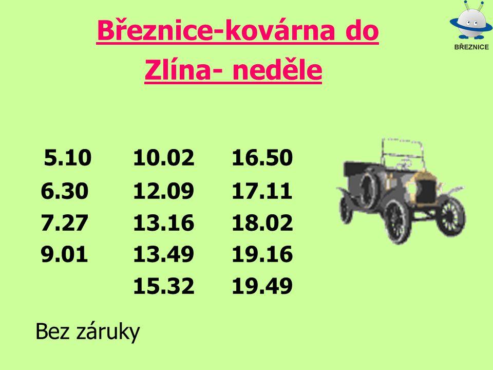 Březnice-kovárna do Zlína- neděle 5.10 10.02 16.50 6.30 12.09 17.11 7.27 13.16 18.02 9.01 13.49 19.16 15.32 19.49 Bez záruky