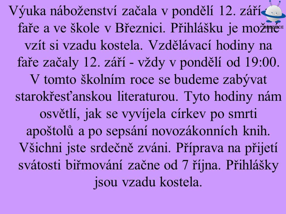 Výuka náboženství začala v pondělí 12. září na faře a ve škole v Březnici. Přihlášku je možné vzít si vzadu kostela. Vzdělávací hodiny na faře začaly