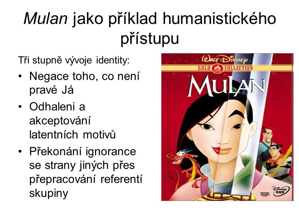 Mulan jako příklad humanistického přístupu Tři stupně vývoje identity: Negace toho, co není pravé Já Odhaleni a akceptování latentních motivů Překonání ignorance se strany jiných přes přepracování referentí skupiny