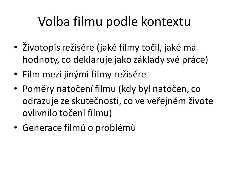 Volba filmu podle kontextu Životopis režisére (jaké filmy točil, jaké má hodnoty, co deklaruje jako základy své práce) Film mezi jinými filmy režisére Poměry natočení filmu (kdy byl natočen, co odrazuje ze skutečnosti, co ve veřejném živote ovlivnilo točení filmu) Generace filmů o problémů