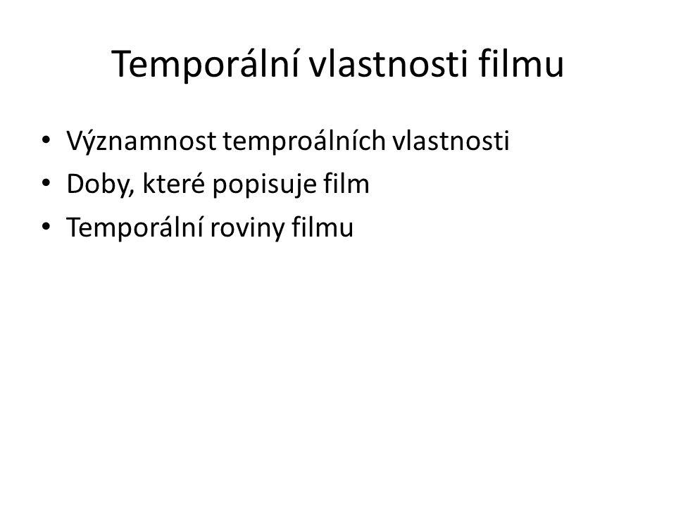 Temporální vlastnosti filmu Významnost temproálních vlastnosti Doby, které popisuje film Temporální roviny filmu