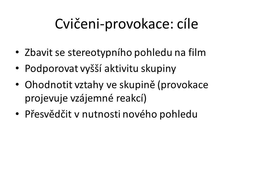 Cvičeni-provokace: cíle Zbavit se stereotypního pohledu na film Podporovat vyšší aktivitu skupiny Ohodnotit vztahy ve skupině (provokace projevuje vzá