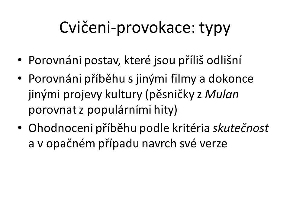 Cvičeni-provokace: typy Porovnáni postav, které jsou příliš odlišní Porovnáni příběhu s jinými filmy a dokonce jinými projevy kultury (pěsničky z Mula