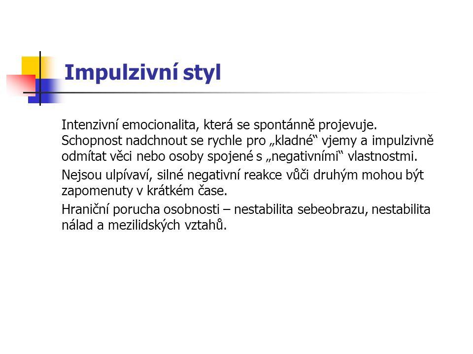 Impulzivní styl Intenzivní emocionalita, která se spontánně projevuje.