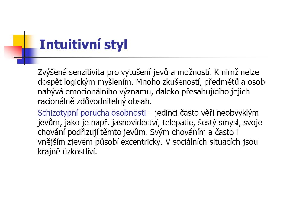 Intuitivní styl Zvýšená senzitivita pro vytušení jevů a možností.