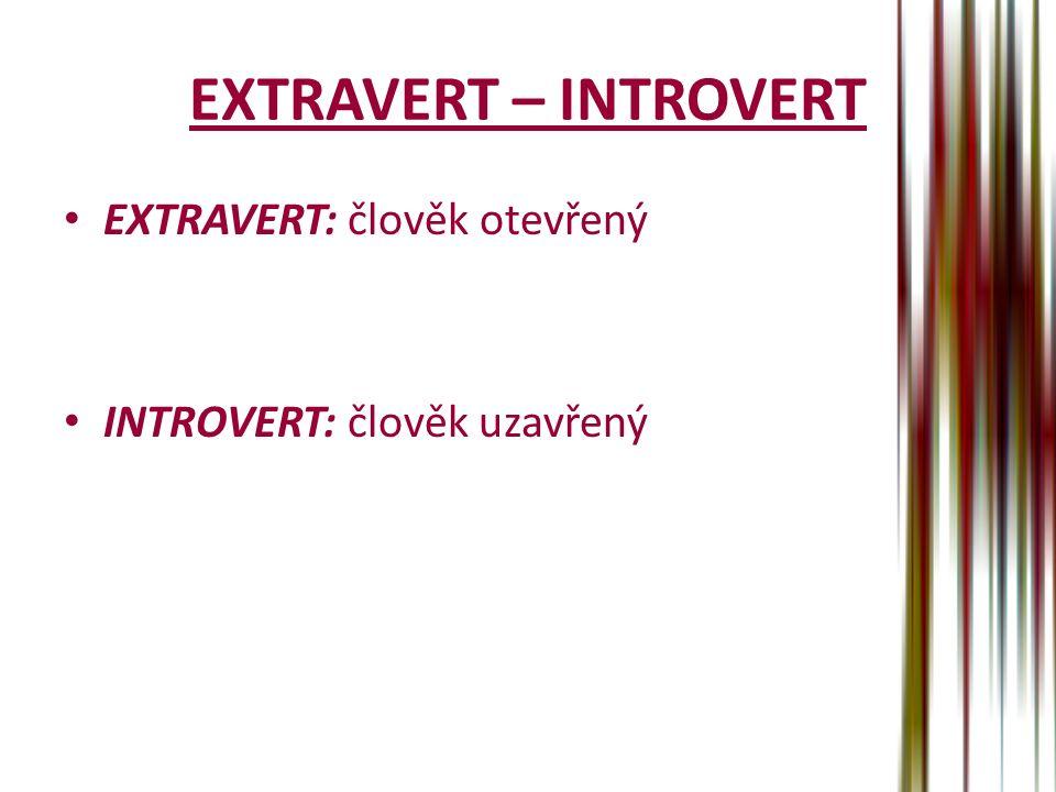 EXTRAVERT – INTROVERT EXTRAVERT: člověk otevřený INTROVERT: člověk uzavřený