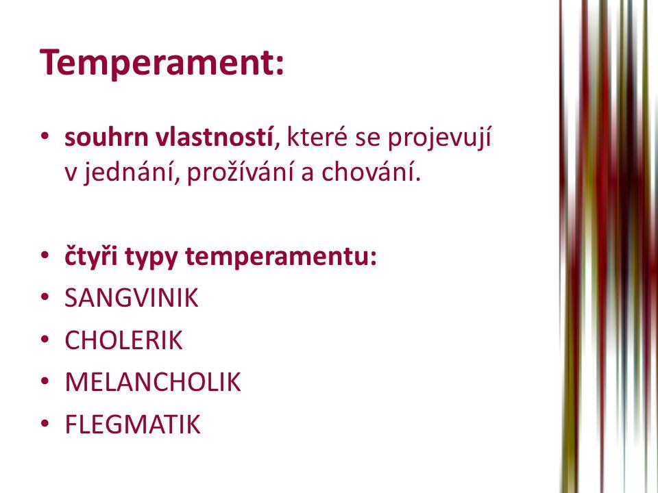 Temperament: souhrn vlastností, které se projevují v jednání, prožívání a chování. čtyři typy temperamentu: SANGVINIK CHOLERIK MELANCHOLIK FLEGMATIK