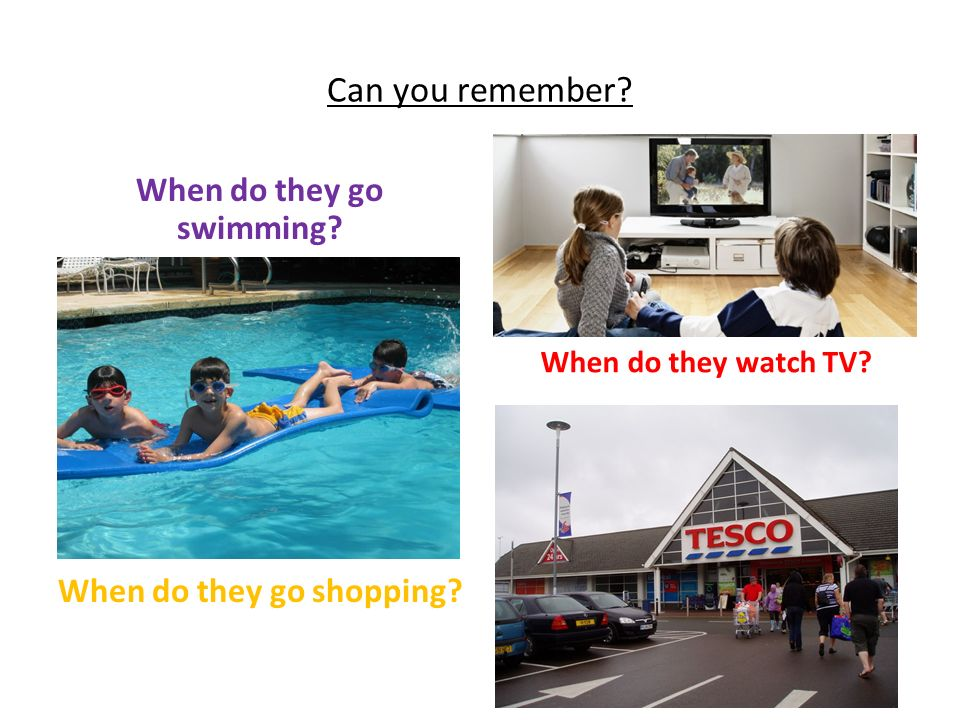 Can you remember When do they go swimming When do they go shopping When do they watch TV