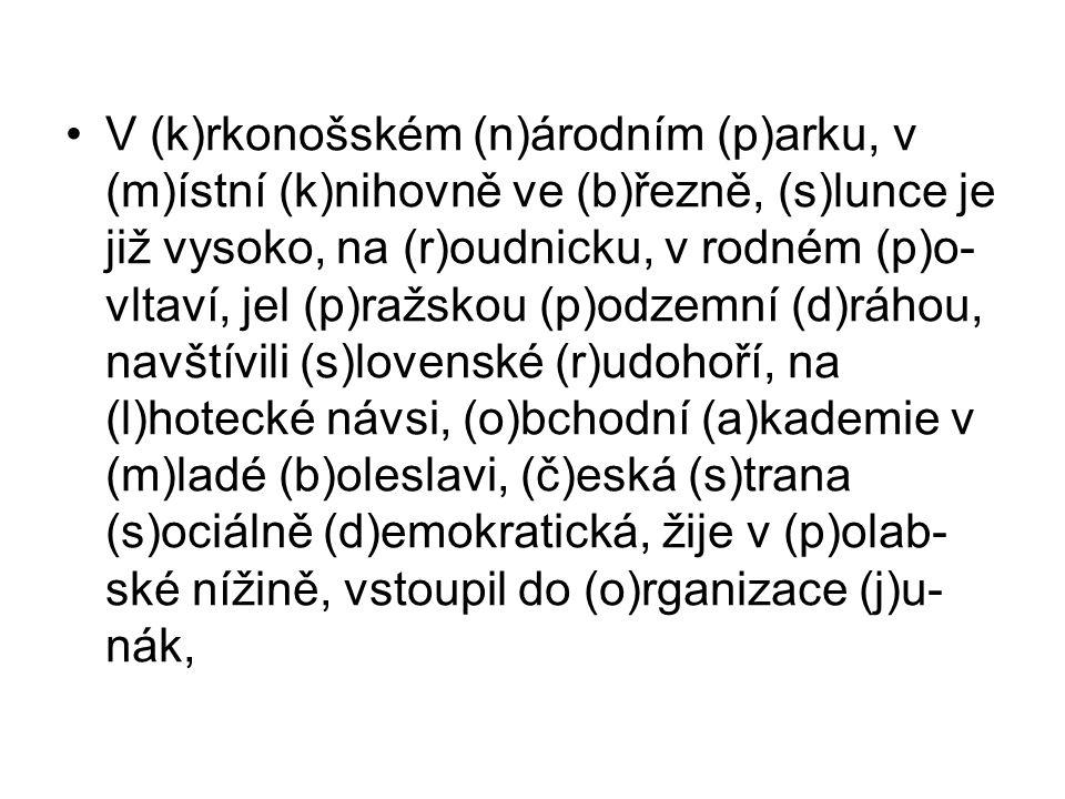 V Krkonošském národním parku, v Místní knihovně ve Březně, slunce je již vysoko, na Roudnicku, v rodném Povltaví, jel pražskou podzemní dráhou, navštívili Slovenské rudohoří, na lhotecké návsi, Obchodní akademie v Mladé Boleslavi, Česká strana sociálně demokratická, žije v Polabské nížině, vstoupil do organizace Junák,