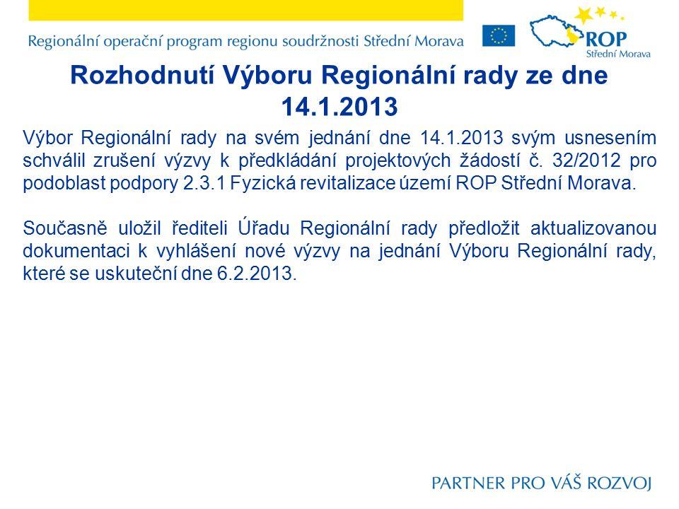 Rozhodnutí Výboru Regionální rady ze dne 14.1.2013 Výbor Regionální rady na svém jednání dne 14.1.2013 svým usnesením schválil zrušení výzvy k předkládání projektových žádostí č.