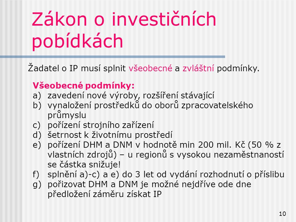 10 Zákon o investičních pobídkách Žadatel o IP musí splnit všeobecné a zvláštní podmínky.