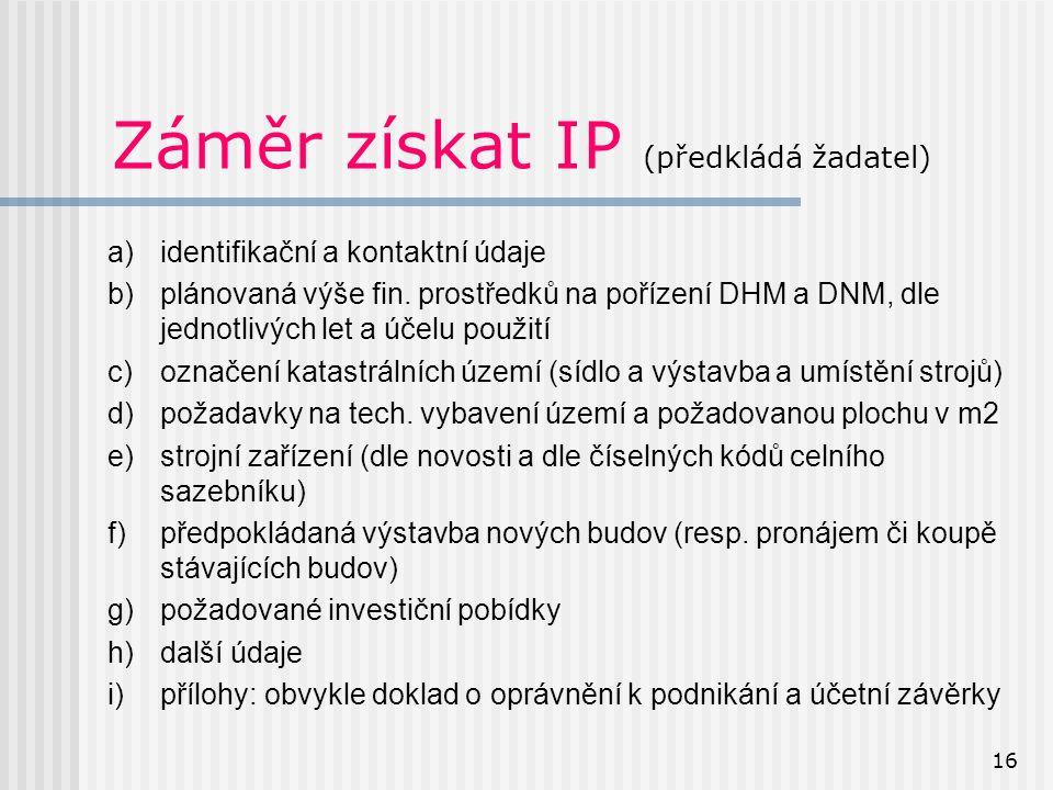 16 Záměr získat IP (předkládá žadatel) a)identifikační a kontaktní údaje b)plánovaná výše fin.