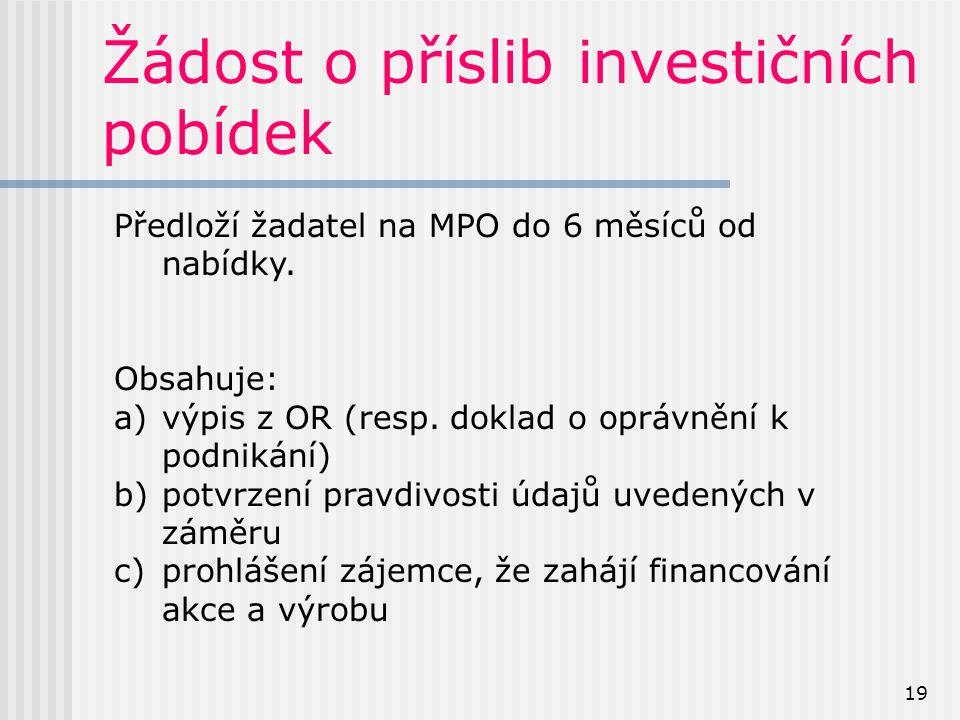 19 Žádost o příslib investičních pobídek Předloží žadatel na MPO do 6 měsíců od nabídky.