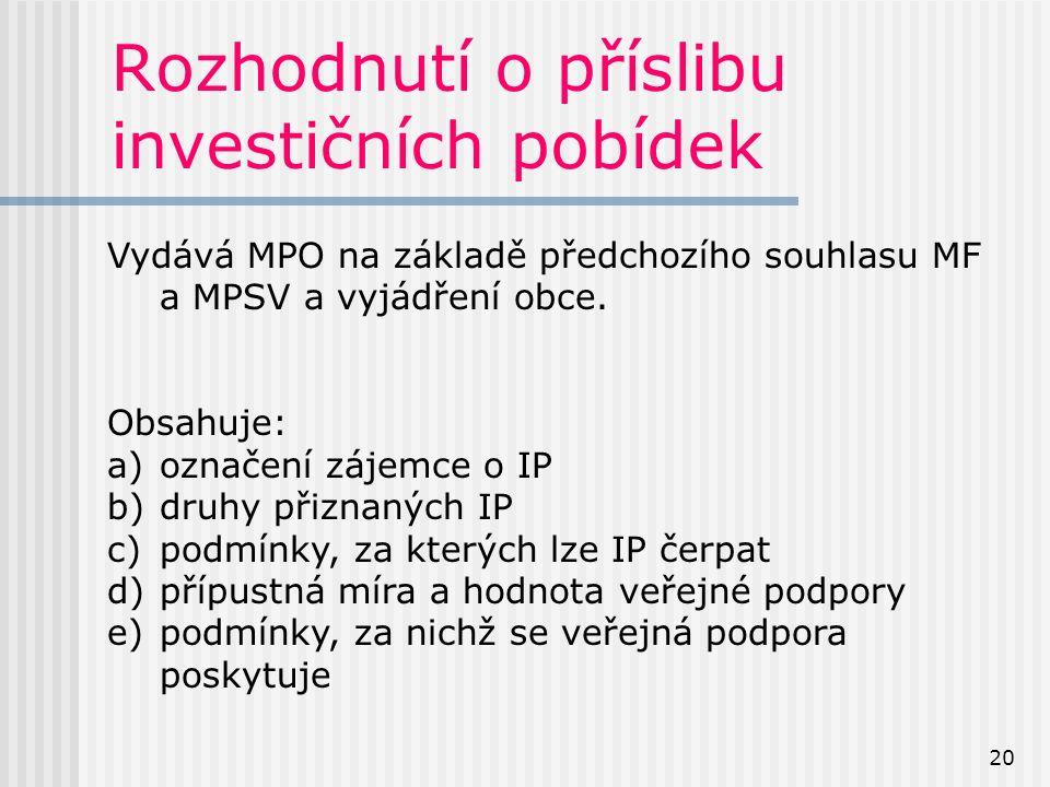 20 Rozhodnutí o příslibu investičních pobídek Vydává MPO na základě předchozího souhlasu MF a MPSV a vyjádření obce.