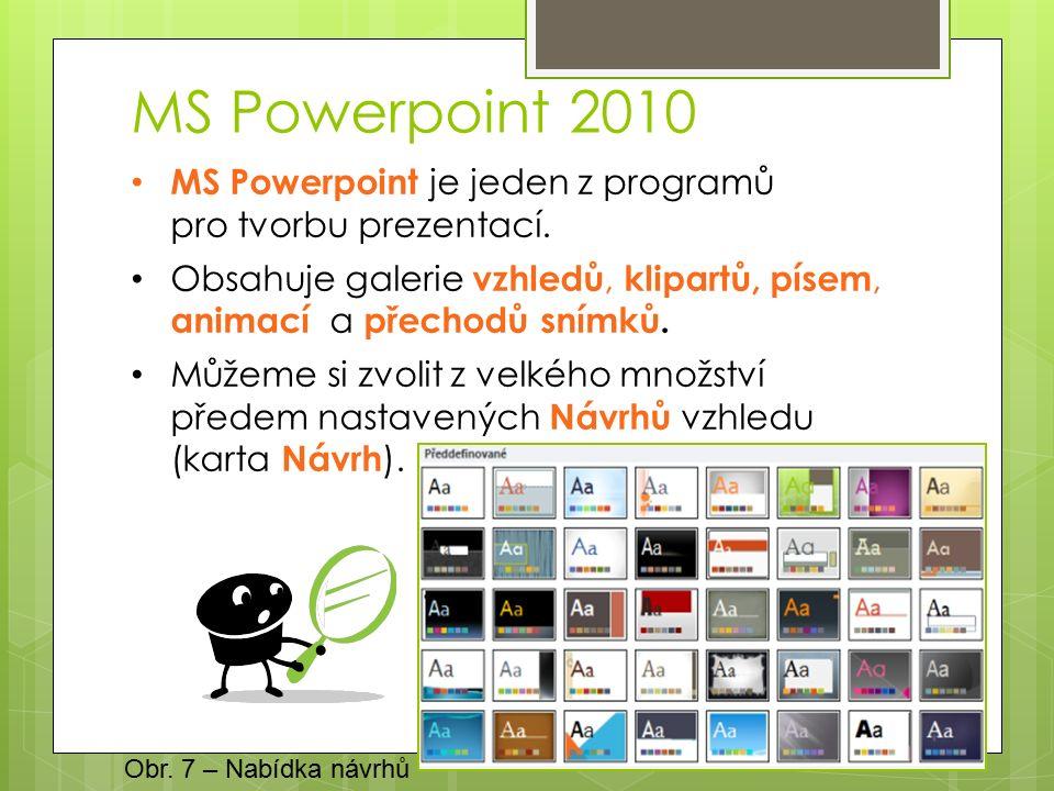 MS Powerpoint 2010 MS Powerpoint je jeden z programů pro tvorbu prezentací.