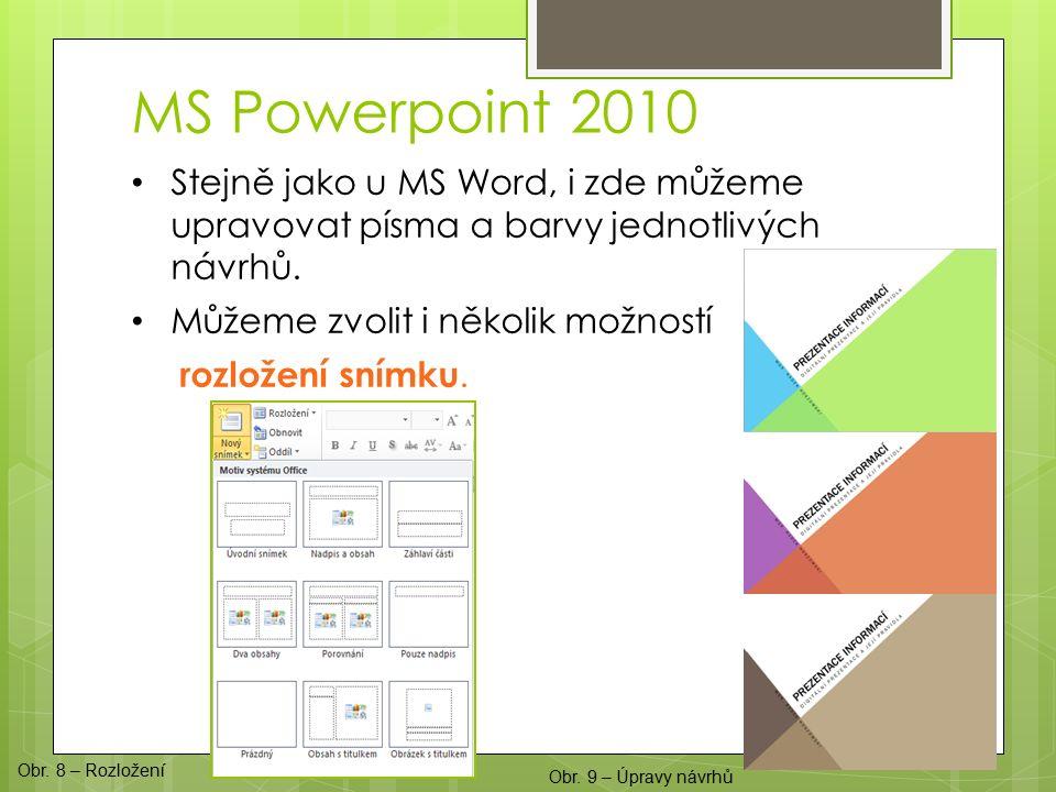 MS Powerpoint 2010 Stejně jako u MS Word, i zde můžeme upravovat písma a barvy jednotlivých návrhů.