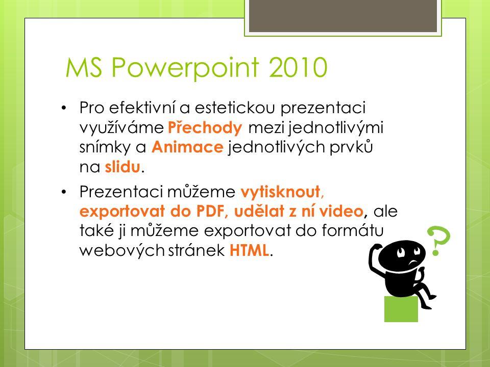 MS Powerpoint 2010 Pro efektivní a estetickou prezentaci využíváme Přechody mezi jednotlivými snímky a Animace jednotlivých prvků na slidu.