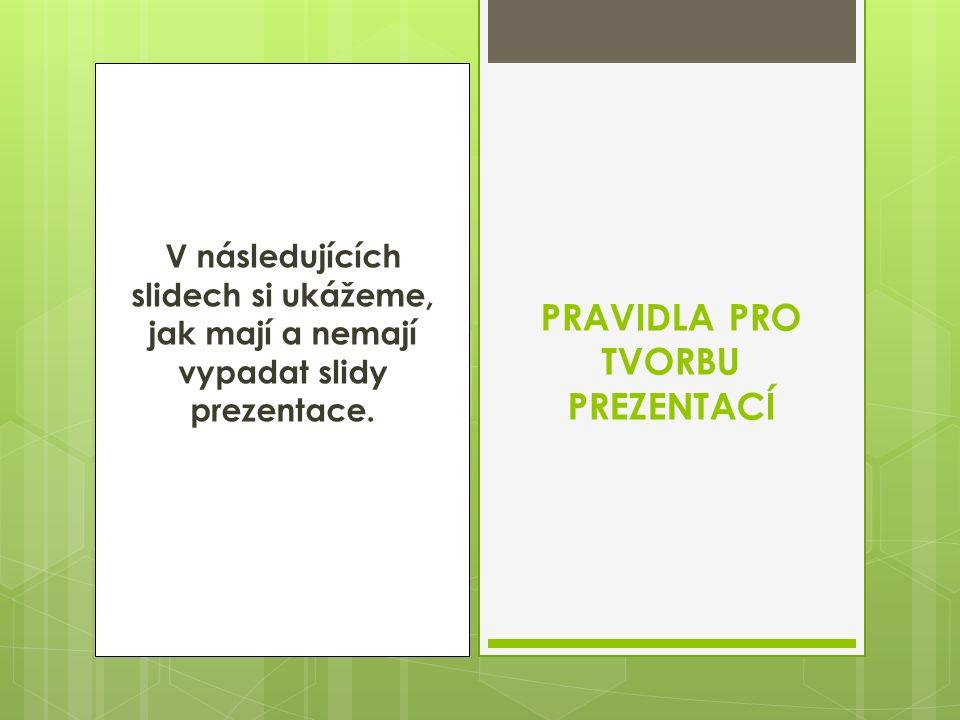 V následujících slidech si ukážeme, jak mají a nemají vypadat slidy prezentace.