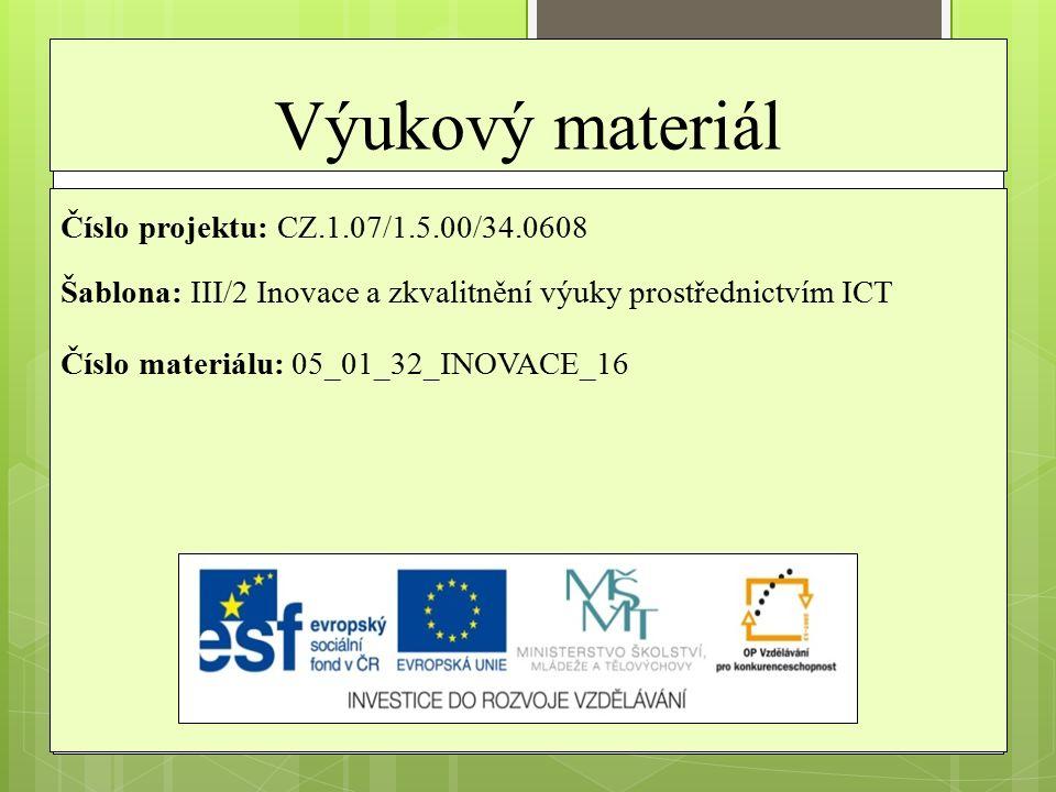 Výukový materiál Číslo projektu: CZ.1.07/1.5.00/34.0608 Šablona: III/2 Inovace a zkvalitnění výuky prostřednictvím ICT Číslo materiálu: 05_01_32_INOVACE_16