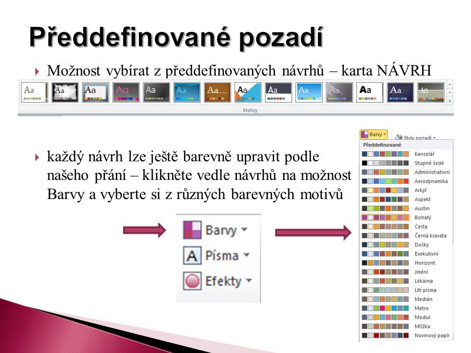  Možnost vybírat z předdefinovaných návrhů – karta NÁVRH  každý návrh lze ještě barevně upravit podle našeho přání – klikněte vedle návrhů na možnost Barvy a vyberte si z různých barevných motivů