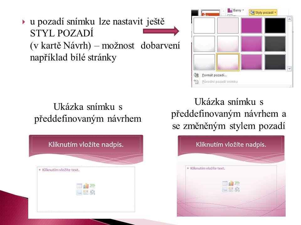  u pozadí snímku lze nastavit ještě STYL POZADÍ (v kartě Návrh) – možnost dobarvení například bílé stránky Ukázka snímku s předdefinovaným návrhem a se změněným stylem pozadí Ukázka snímku s předdefinovaným návrhem