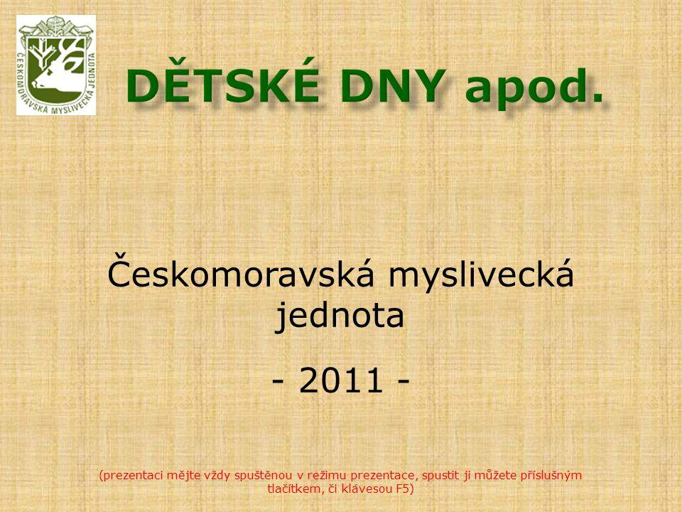 Českomoravská myslivecká jednota - 2011 - (prezentaci mějte vždy spuštěnou v režimu prezentace, spustit ji můžete příslušným tlačítkem, či klávesou F5)