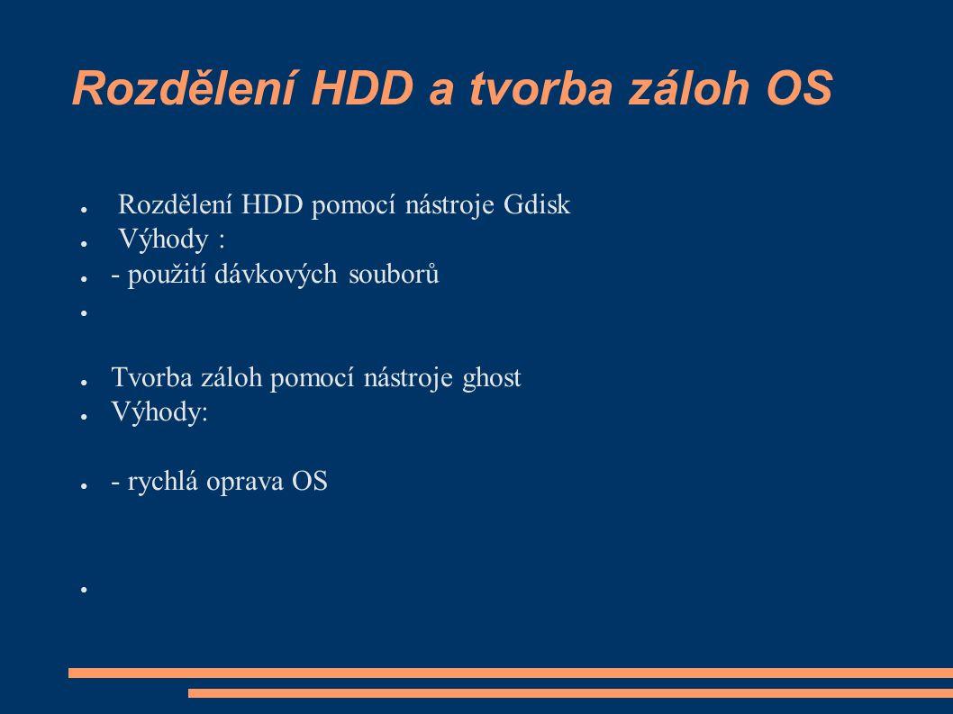 Rozdělení HDD a tvorba záloh OS ● Rozdělení HDD pomocí nástroje Gdisk ● Výhody : ● - použití dávkových souborů ● ● Tvorba záloh pomocí nástroje ghost