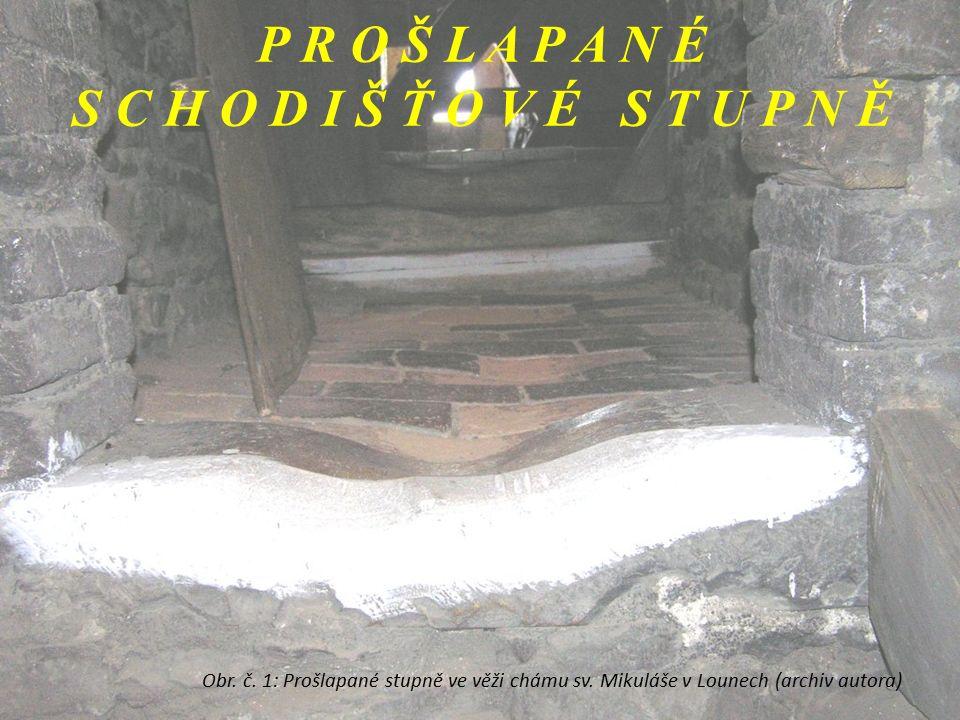 Obr. č. 1: Prošlapané stupně ve věži chámu sv. Mikuláše v Lounech (archiv autora) P R O Š L A P A N É S C H O D I Š Ť O V É S T U P N Ě