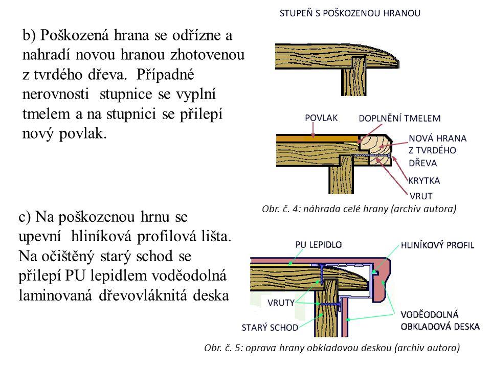 b) Poškozená hrana se odřízne a nahradí novou hranou zhotovenou z tvrdého dřeva. Případné nerovnosti stupnice se vyplní tmelem a na stupnici se přilep