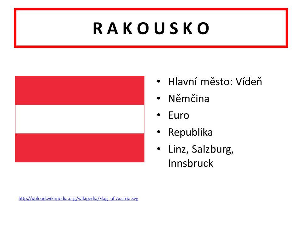 R A K O U S K O Hlavní město: Vídeň Němčina Euro Republika Linz, Salzburg, Innsbruck http://upload.wikimedia.org/wikipedia/Flag_of Austria.svg