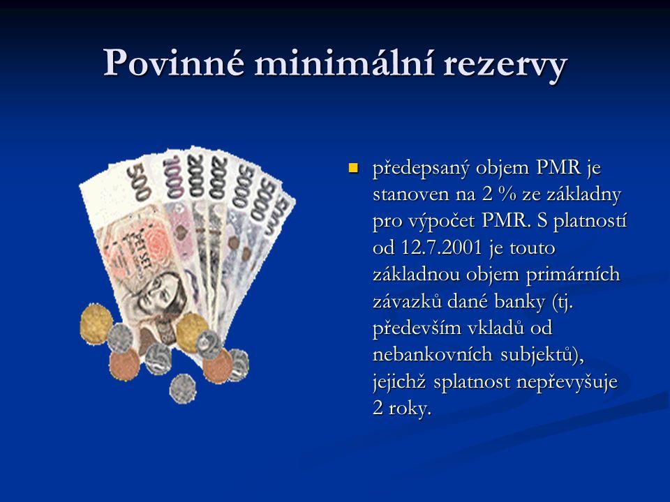Povinné minimální rezervy každá banka (včetně stavebních spořitelen) a pobočka zahraniční banky, která má v ČR bankovní licenci, je povinna držet na s